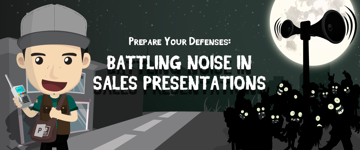 Prepare Your Defenses: Battling Noise in Sales Presentations