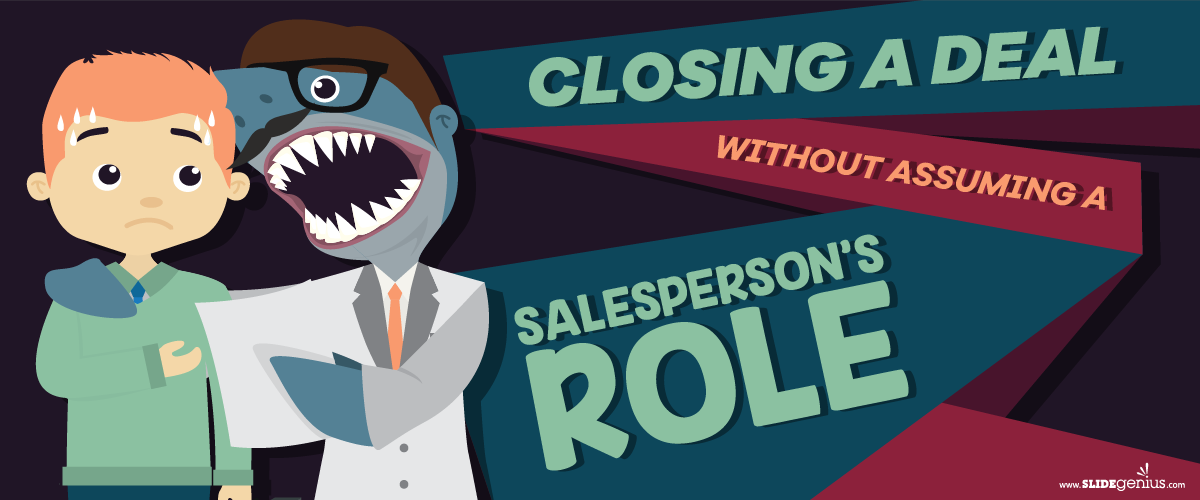 Closing a Deal Without Assuming a Salesperson's Role