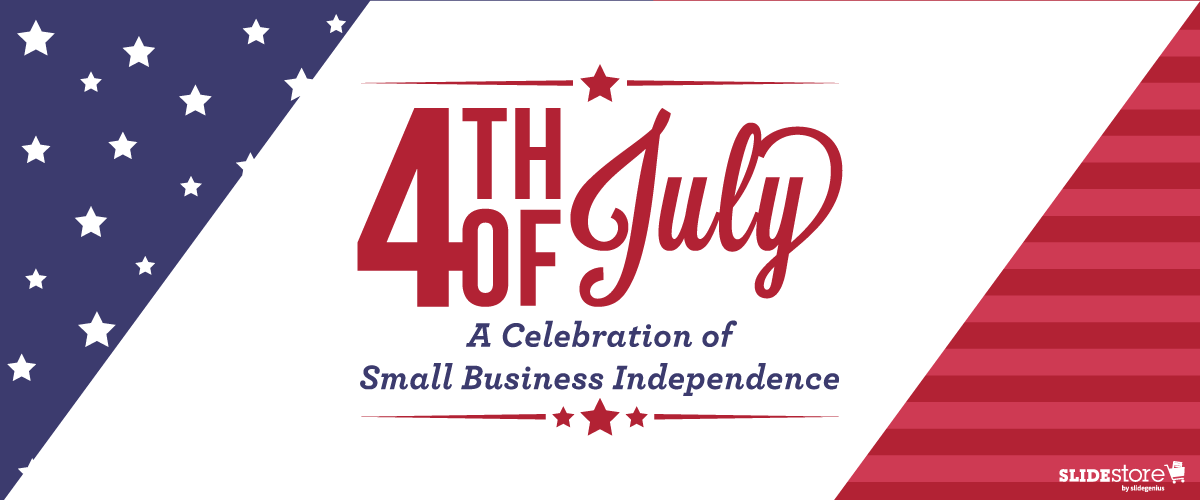 Fourth of July: A Celebration of Small Business Independence