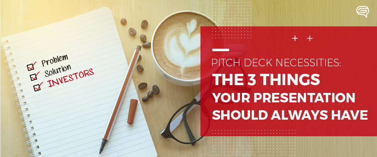 Pitch Deck Necessities: The 3 Things Your Presentation Should Always Have