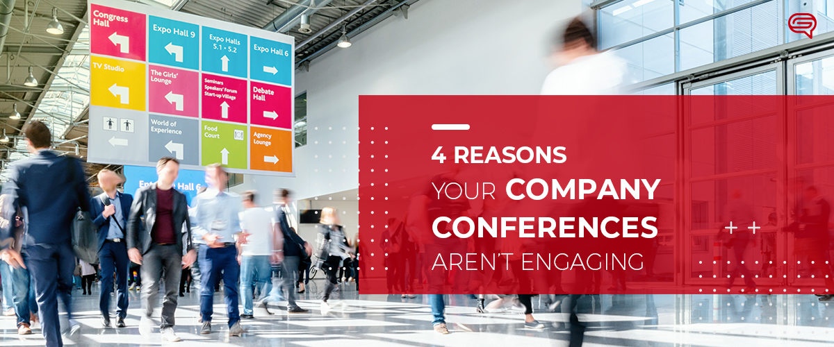 4 Reasons Your Company Conferences Aren't Engaging